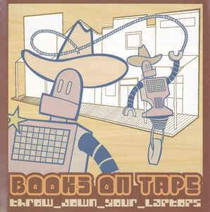 Books On Tape - Throw Down Your Laptops (CD) Deathbomb Arc