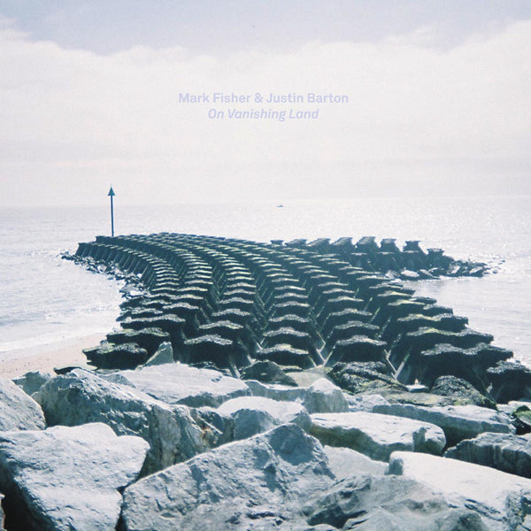 Mark Fisher & Justin Barton - On Vanishing Land (LP) Flatlines