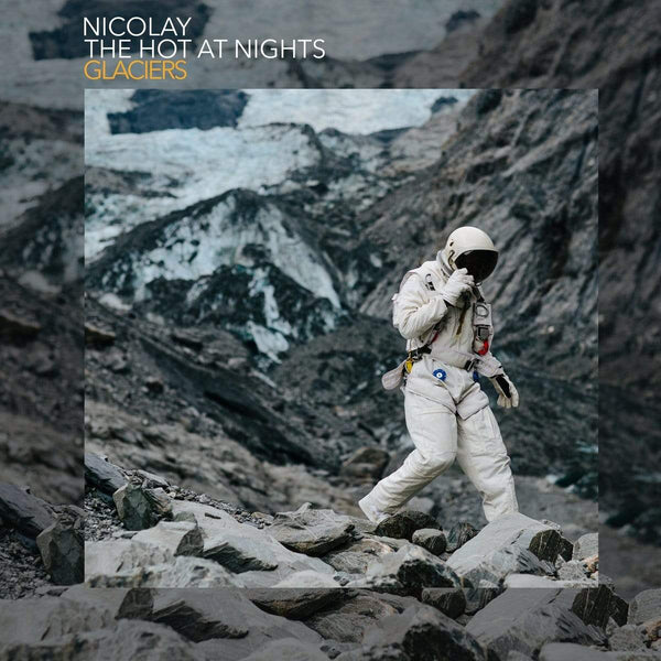 Nicolay/The Hot at Nights - Glaciers (CD) Foreign Exchange Music