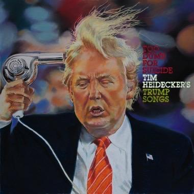 Tim Heidecker - Too Dumb For Suicide: Tim Heidecker's Trump Songs (LP) Jagjaguwar
