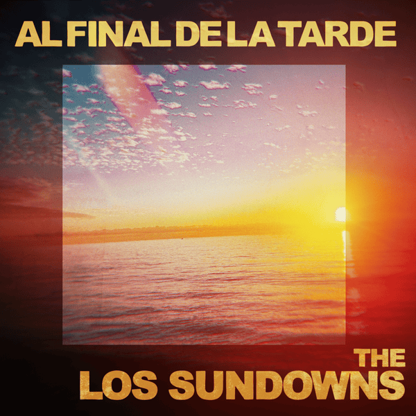The Los Sundowns - Al Final de La Tarde (Digital) Lechehouse Music