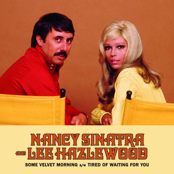 Nancy Sinatra & Lee Hazlewood - Some Velvet Morning b/w Tired Of Waiting For You Yep Roc Records