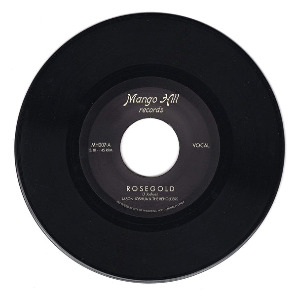 "Jason Joshua & The Beholders - Rose Gold b/w Are You Ready (7"" - Black Vinyl) Mango Hill Records"