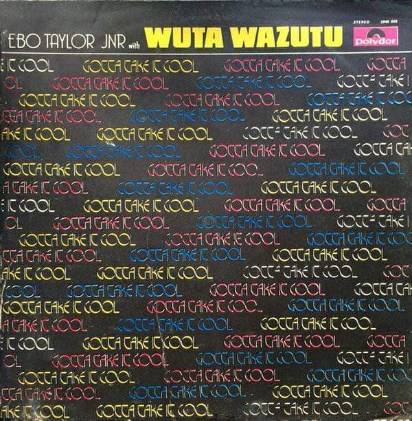 Ebo Taylor Junior with Wuta Wazutu - Gotta Take It Cool (LP) Mr. Bongo