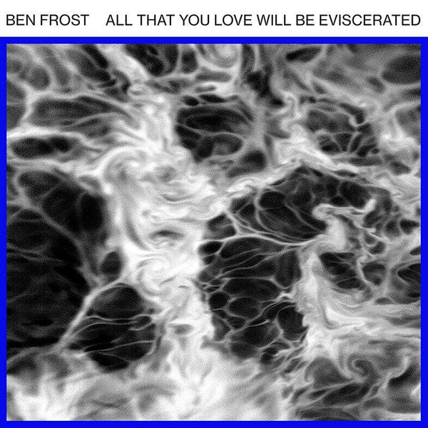 Ben Frost - All That You Love Will Be Eviscerated (EP) Mute