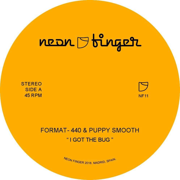 "Format-440 & Puppy Smooth - I Got The Bug b/w Step 2 This (7"") Neon Finger"