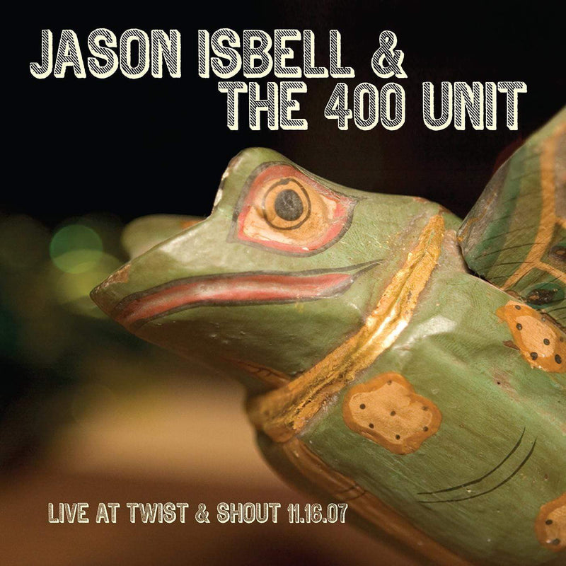 Jason Isbell & The 400 Unit - Live From Twist & Shout 11/16/07 (LP) New West Records