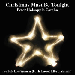 "Peter Holsapple Combo - Christmas Must Be Tonight (7"") Omnivore Recordings"