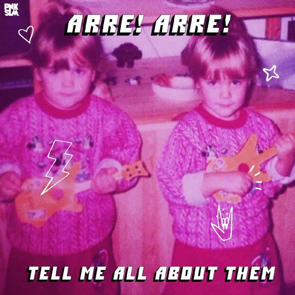 Arre! Arre! - Tell Me All About Them (LP) PNKSLM Recordings