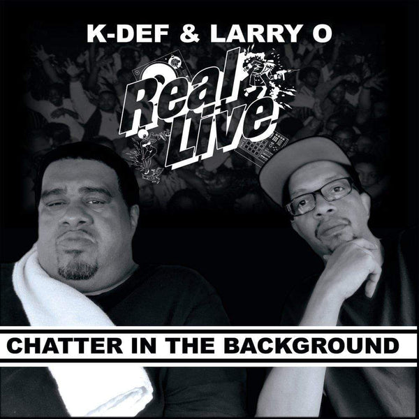 "Real Live (K-Def & Larry O) - Chatter In The Background b/w Shake and The Fat Man (7"") Real Live Music, LLC"
