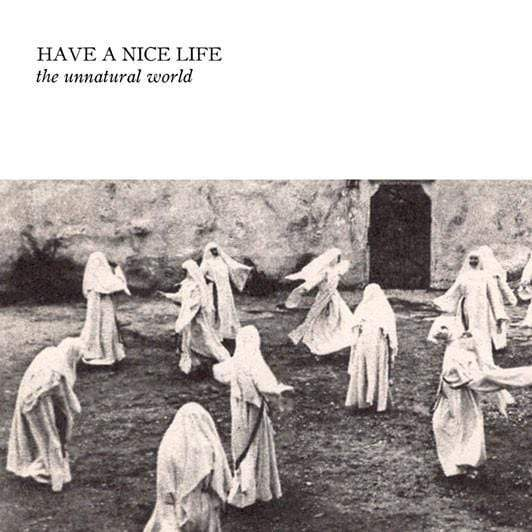 Have a Nice Life - The Unnatural World (LP) The Flenser
