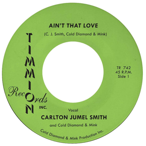 "Carlton Jumel Smith - Ain't That Love b/w Ain't That Love (Inst.) (7"") Timmion Records"