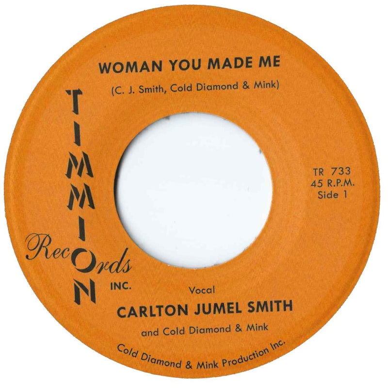 "Carlton Jumel Smith - Woman You Made Me b/w Instrumental (7"") Timmion Records"