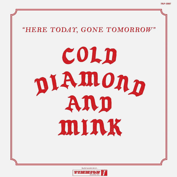 Cold Diamond & Mink - Here Today, Gone Tomorrow (LP) Timmion Records
