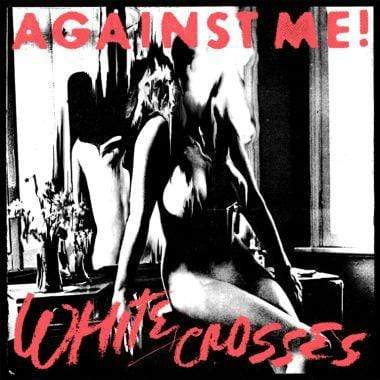 Against Me! - White Crosses (LP - 180 Gram Vinyl) Total Treble
