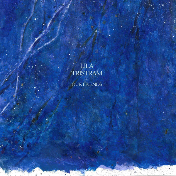 Lila Tristram - Our Friends (LP - BLUE VINYL) Where It's At Is Where You Are
