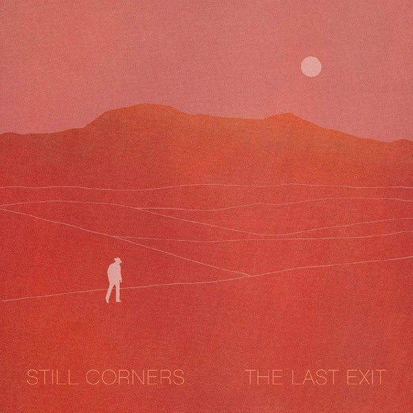Still Corners - The Last Exit (LP - INDIE EXCLUSIVE CLEAR VINYL) Wrecking Light
