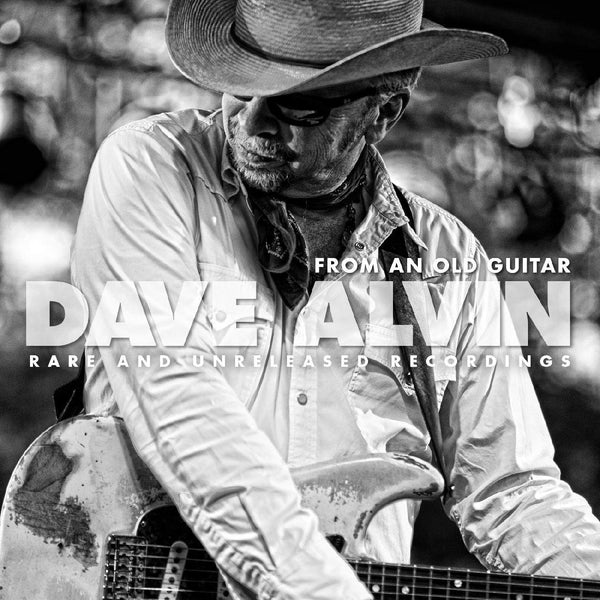 Dave Alvin - From An Old Guitar: Rare and Unreleased Recordings (2XLP) Yep Roc Records
