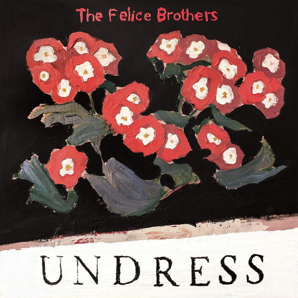 The Felice Brothers - Undress (CD) Yep Roc Records