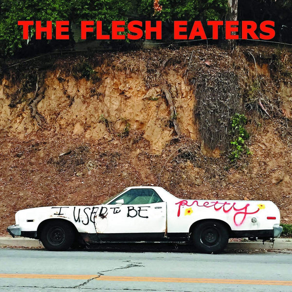 The Flesh Eaters - I Used To Be Pretty (CD) Yep Roc Records