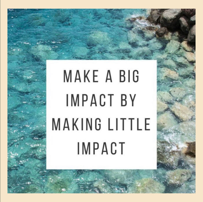 Make A Big Impact By Making Little Impact