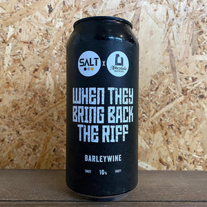 Salt When They Bring Back The Riff Barleywine 10% (440ml)