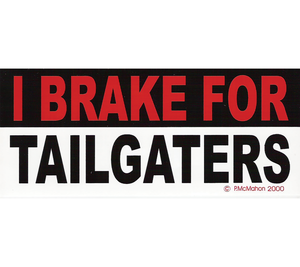 P-TAIL // I Brake for Tailgaters