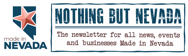 Made in Nevada - Nothing But Nevada Newsletter