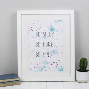 Be Silly, Be Honest, Be Kind Print (Unframed)