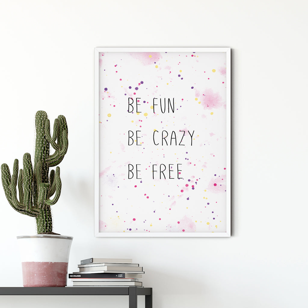 Be fun, be crazy, be free