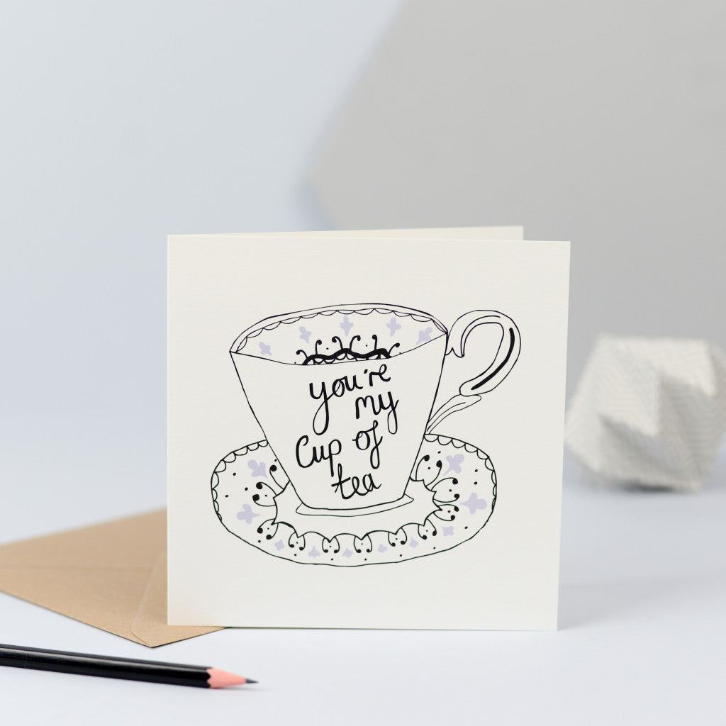 "A sweet card with an illustration of an old teacup and the words ""You're my cup of tea""."