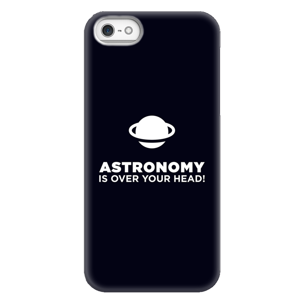 Astronomy Is Over Your Head Phone Case SciDye iPhone 5/5s/SE