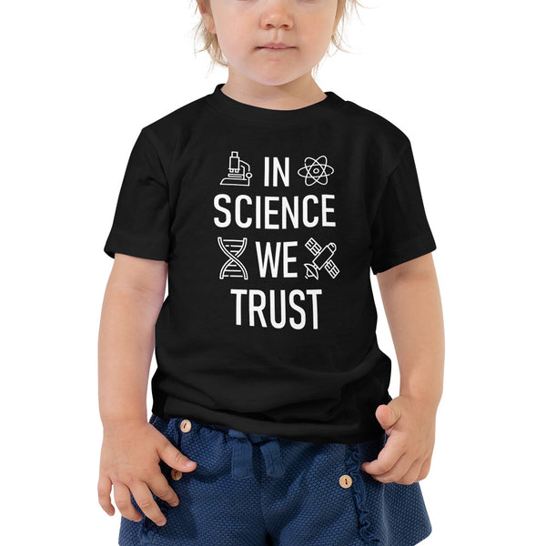 In Science We Trust Toddlers T-Shirt
