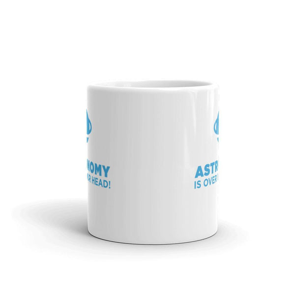 SciDye Astronomy is Over Your Head! Mug