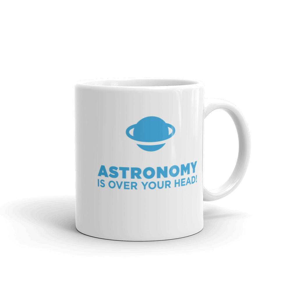 Astronomy is Over Your Head! Mug