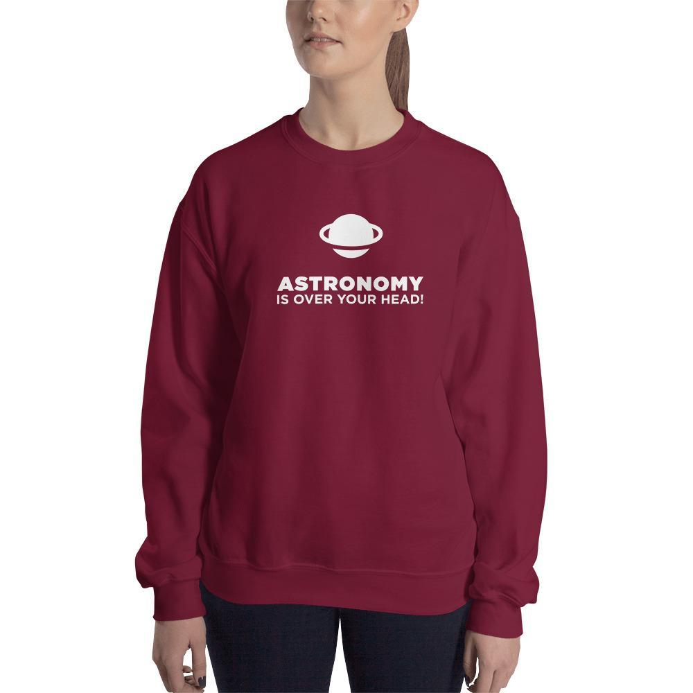 SciDye Astronomy Is Over Your Head Sweatshirt Maroon / S