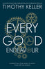 Every Good Endeavour: Connecting Your Work to God's Plan for the World (Hardback)