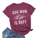 Dog Mom Life IS Ruff T-Shirt - Tania's Online Closet