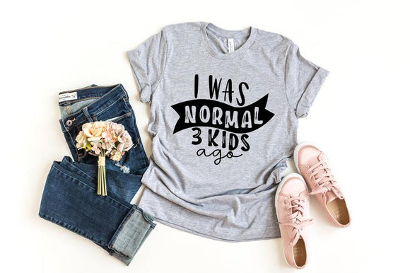 Print Tee I Was Normal Three Kids Ago T-shirt  Mom Life  Tops - Tania's Online Closet