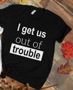 I get Us into Trouble I get Us out of Trouble Best friends shirt BFF matching T-shirt - Tania's Online Closet, LLC