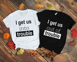 I get Us into Trouble I get Us out of Trouble Best friends shirt BFF matching T-shirt - Tania's Online Closet