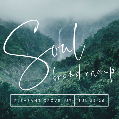 SOUL BRAND CAMP WORKSHOP Pleasant Grove, Utah - July 25-26, 2019