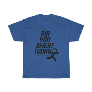 Did You Sweat Today - Unisex Heavy Cotton Tee