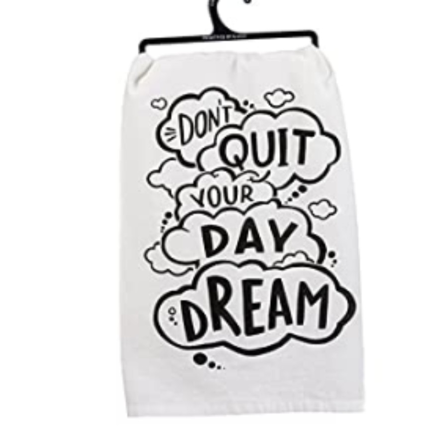 Dish Towel - Don't Quit Your Daydream