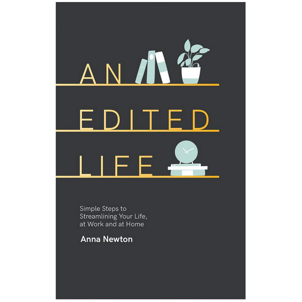 An Edited Life: Simple Steps to Streamlining Life, at Work and at Home