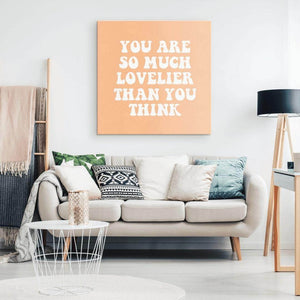 You Are So Much Lovelier Than You Think - Canvas