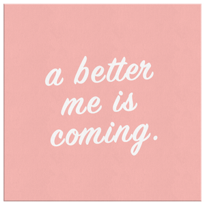 A Better Me Is Coming - Canvas