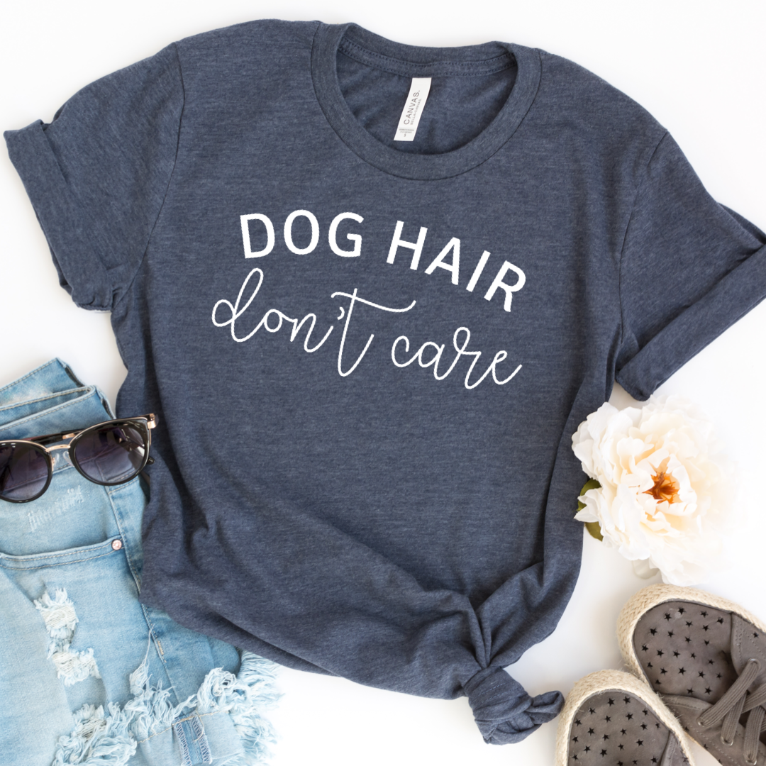 Dog Hair Don't Care Shirt
