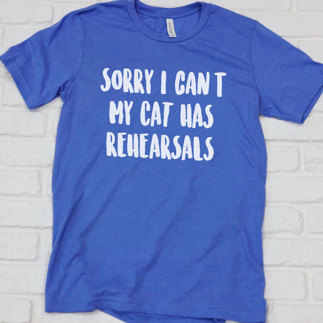 Sorry I Cant My Cat Has Rehearsals Shirt
