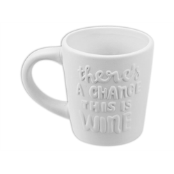 """There's A Chance This Is Wine"" Mug"